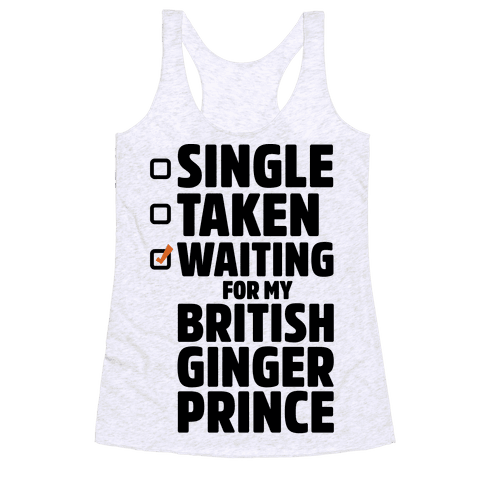 Single Taken Waiting For My British Ginger Prince Racerback Tank Top