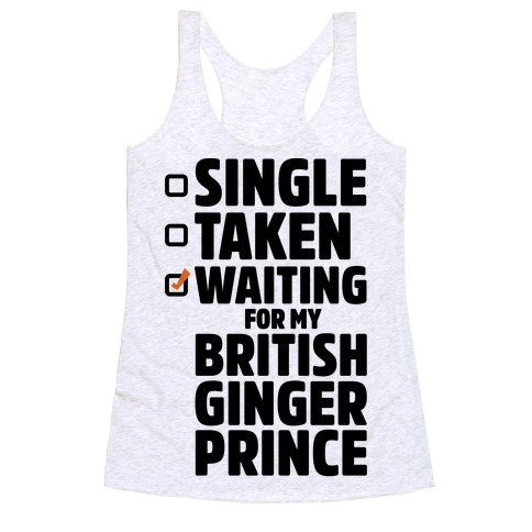 Single Taken Waiting For My British Ginger Prince Racerback Tank Top
