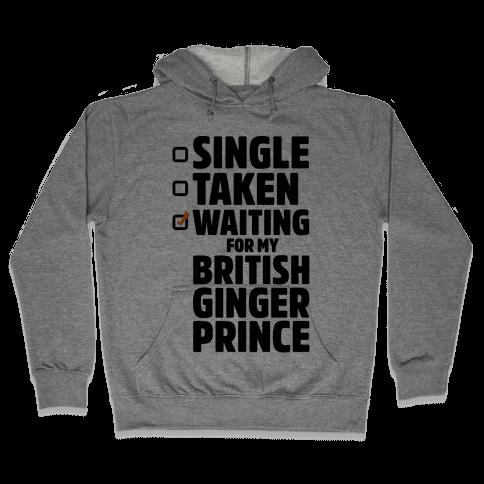 Single Taken Waiting For My British Ginger Prince Hooded Sweatshirt