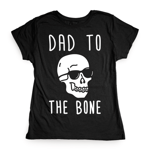 Dad To The Bone Womens T-Shirt