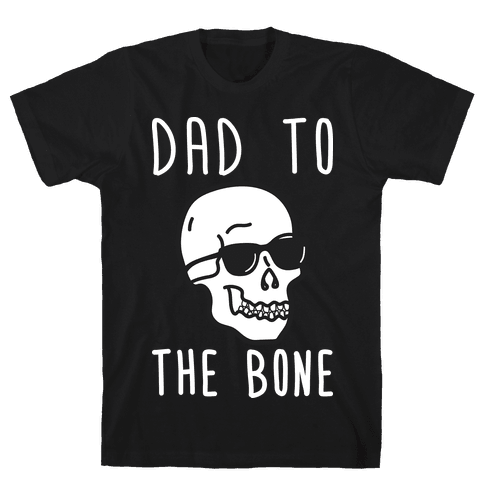 Dad To The Bone Mens T-Shirt