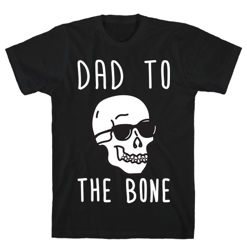 Dad To The Bone Mens T-Shirt