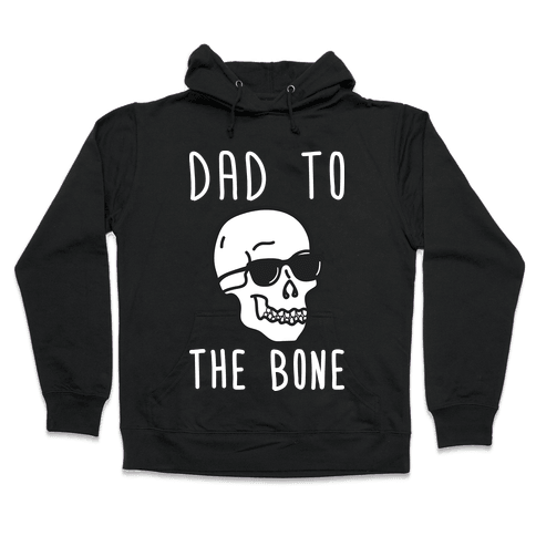 Dad To The Bone Hooded Sweatshirt