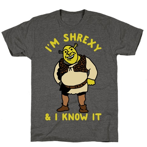 I'm Shrexy And I Know It T-Shirt