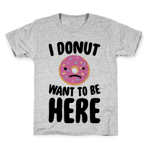 I Donut Want To Be Here Kids T-Shirt