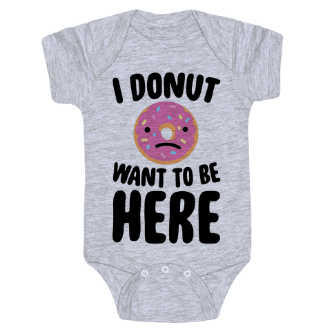 I Donut Want To Be Here Baby Onesy
