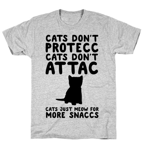 Cat Don't Protecc Cats Don't Attac Cats Just Meow For More Snaccs Parody T-Shirt