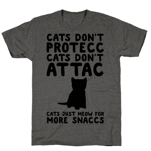 Cat Don't Protecc Cats Don't Attac Cats Just Meow For More Snaccs Parody Mens T-Shirt