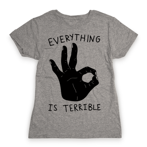 Everything Is Terrible Womens T-Shirt