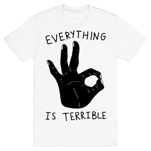 Everything Is Terrible T-Shirt