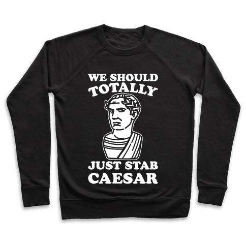 We Should Totally Just Stab Caesar Mean Girls Parody White Print Pullover