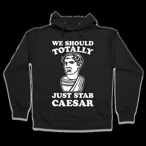 We Should Totally Just Stab Caesar Mean Girls Parody White Print Hooded Sweatshirt