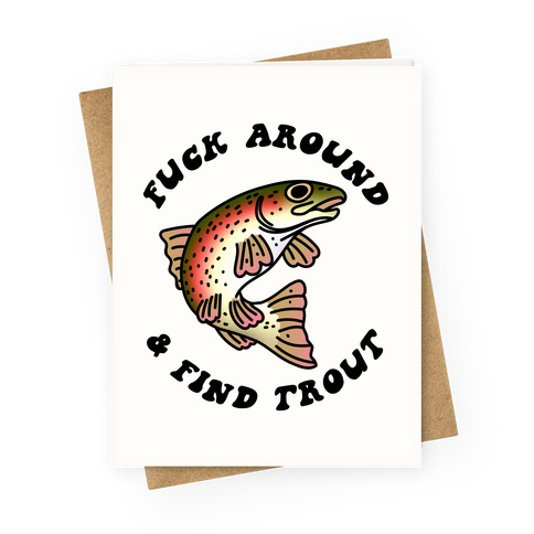 F*** Around And Find Trout Greeting Card