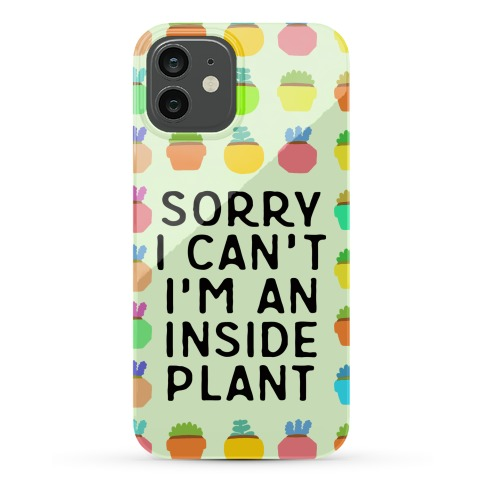 Sorry I Can't I'm An Inside Plant Phone Case