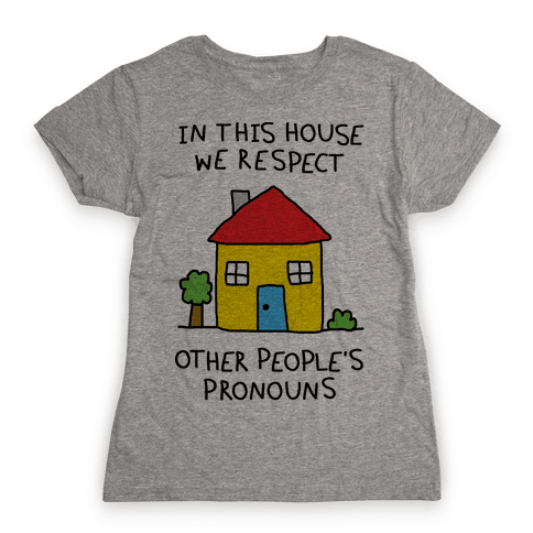In This House We Respect Other People's Pronouns Womens T-Shirt