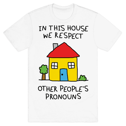 In This House We Respect Other People's Pronouns Mens T-Shirt