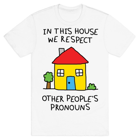 In This House We Respect Other People's Pronouns T-Shirt