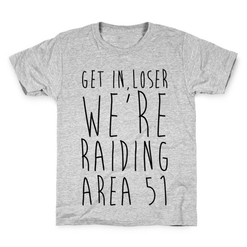 Get In, Loser, We're Raiding Area 51 Kids T-Shirt