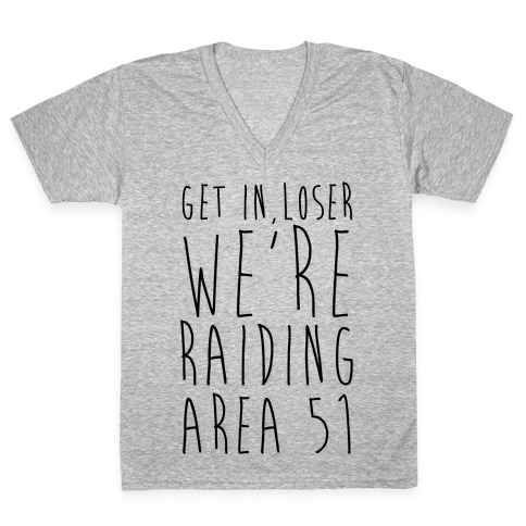 Get In, Loser, We're Raiding Area 51 V-Neck Tee Shirt