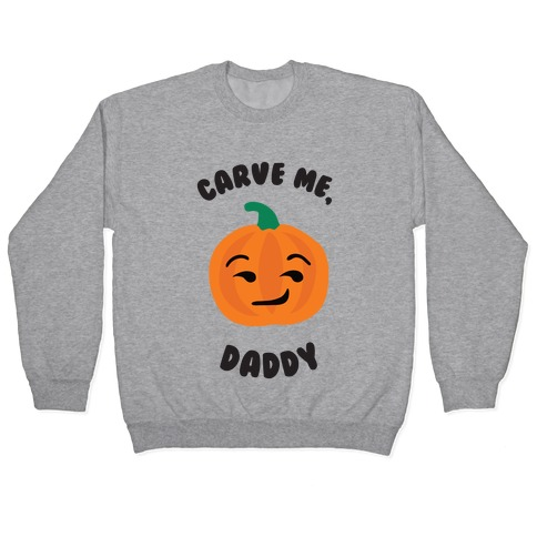 Carve Me, Daddy Pullover