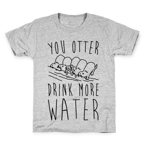 You Otter Drink More Water Kids T-Shirt