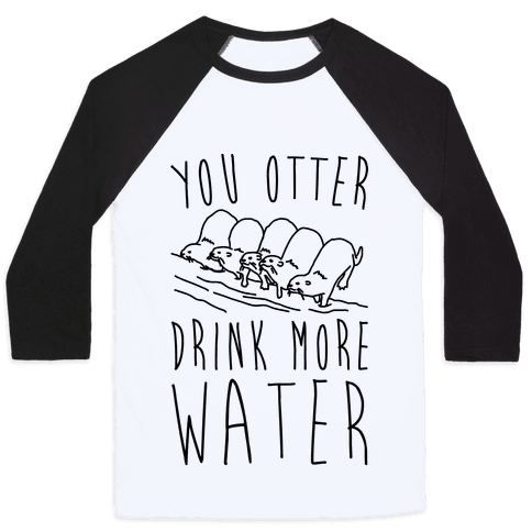 You Otter Drink More Water Baseball Tee
