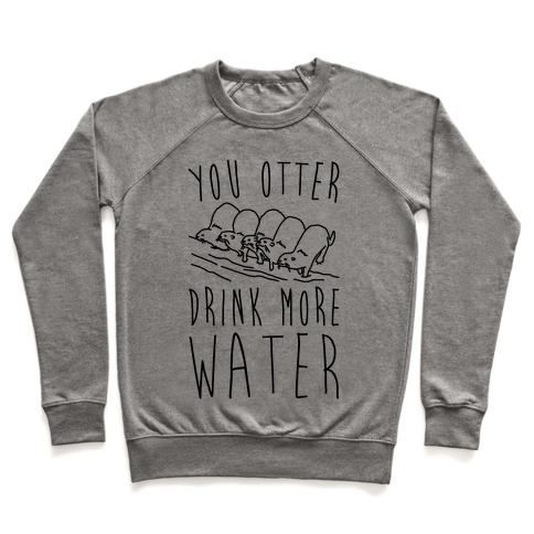 You Otter Drink More Water Pullover