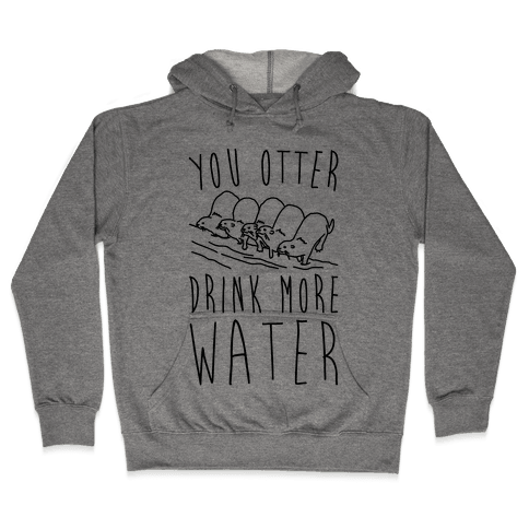 You Otter Drink More Water Hooded Sweatshirt