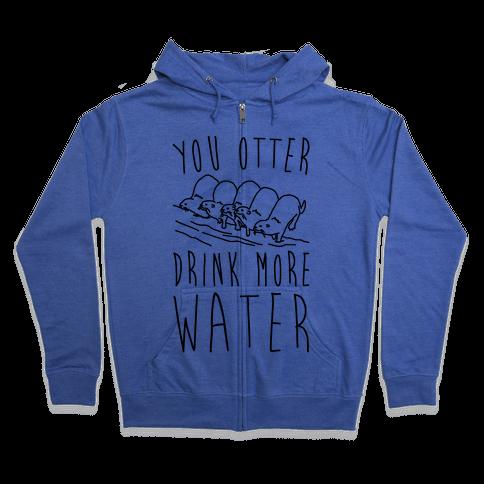 You Otter Drink More Water Zip Hoodie