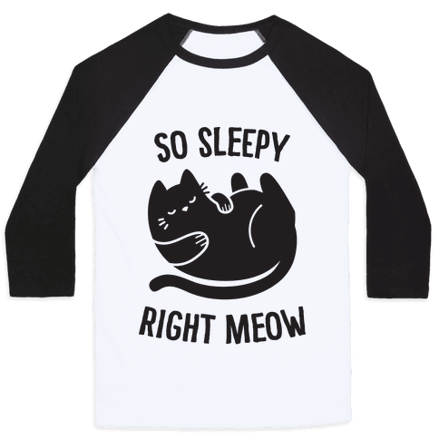 So Sleepy Right Meow Baseball Tee