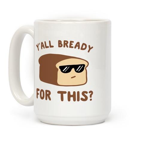 Ya'll Bready for This? Coffee Mug