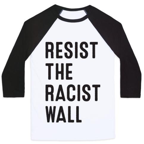 Resist The Racist Wall Baseball Tee