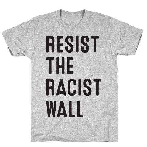 Resist The Racist Wall T-Shirt