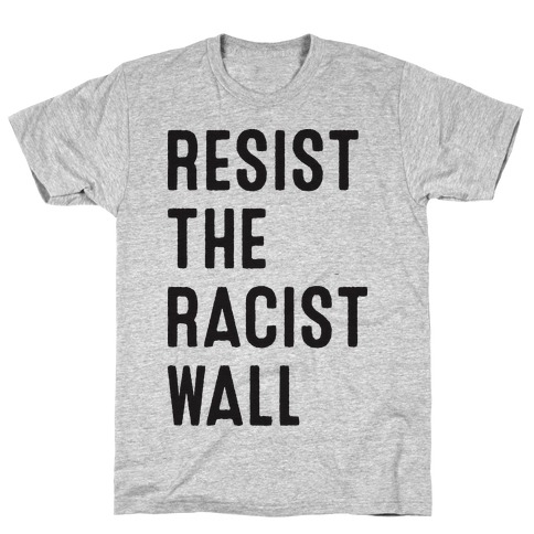 Resist The Racist Wall T-Shirt