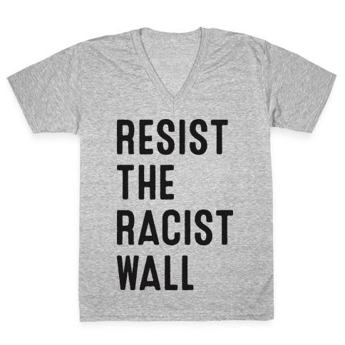 Resist The Racist Wall V-Neck Tee Shirt