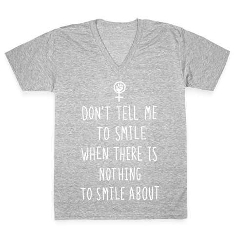 Don't Tell Me To Smile When There Is Nothing To Smile About V-Neck Tee Shirt