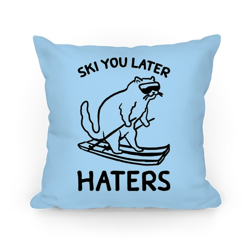 Ski You Later Haters Pillow