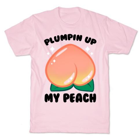 Plumpin' Up My Peach T-Shirt