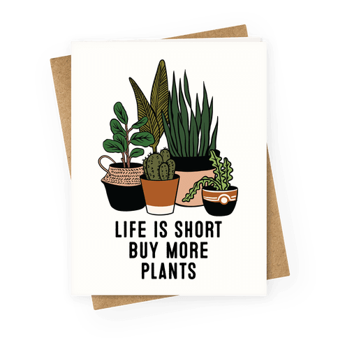 Life is Short Buy More Plants Greeting Card