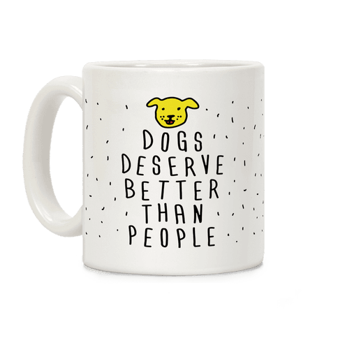Dogs Deserve Better Than People Coffee Mug