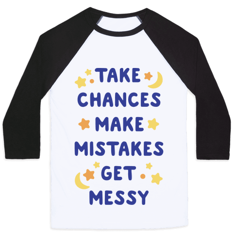 Take Chances Make Mistakes Get Messy Baseball Tee