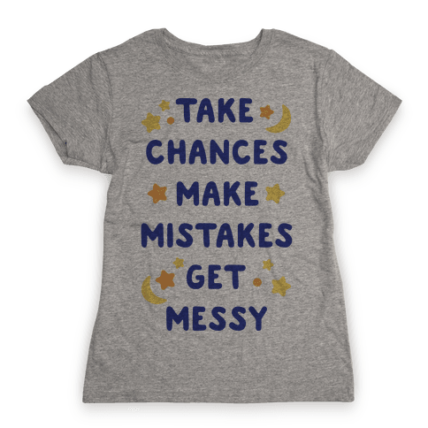 Take Chances Make Mistakes Get Messy Womens T-Shirt