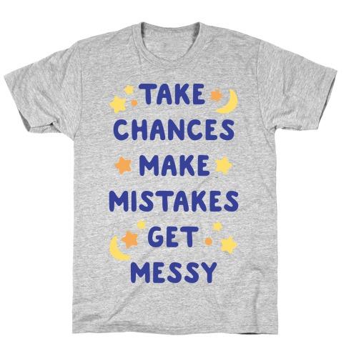 Take Chances Make Mistakes Get Messy T-Shirt