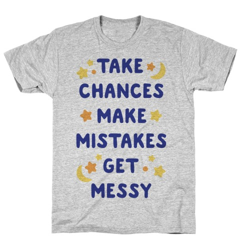 Take Chances Make Mistakes Get Messy Mens T-Shirt