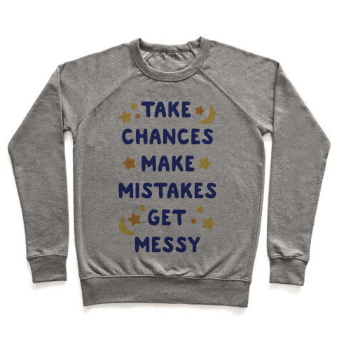 Take Chances Make Mistakes Get Messy Pullover