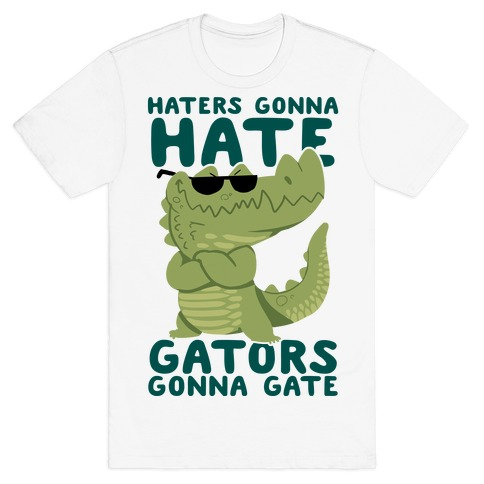 Haters Gonna Hate, Gators Gonna Gate T-Shirt