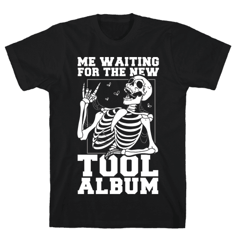 Me Waiting On The New Tool Album Mens/Unisex T-Shirt