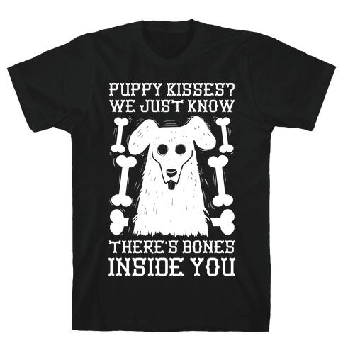 Puppy Kisses? We Just Know There's Bones Inside You Mens T-Shirt