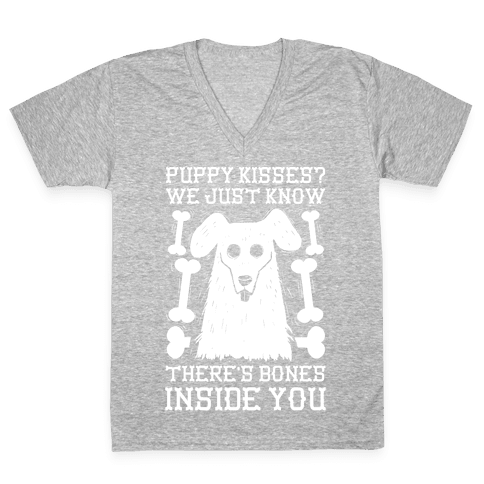 Puppy Kisses? We Just Know There's Bones Inside You V-Neck Tee Shirt