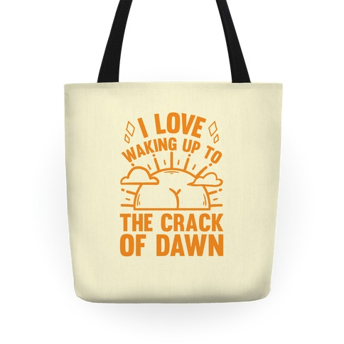 I Love Waking Up To The Crack Of Dawn Tote